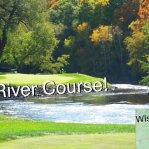 WISCONSIN + PETE DYE = GOLF COURSE MASTERPIECE!/THE RIVER COURSE/BACK 9 HOLES