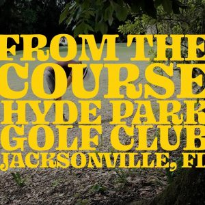 From The Course | Hyde Park Golf Club in Jacksonville, Florida