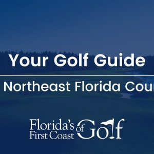 Florida's First Coast of Golf - Your Golf Guide to Top Northeast Florida Courses