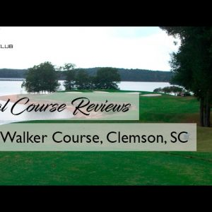 TGC - Real Course Review - The Walker Course, Clemson, SC