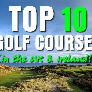 TOP 10 GOLF COURSES... (IN THE UK & IRELAND!!)