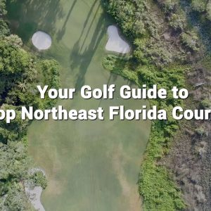Your Golf Guide to Top Northeast Florida Courses