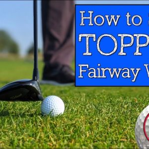 Stop Topping Your Woods - Learn to Hit Fairway Woods Off the Ground